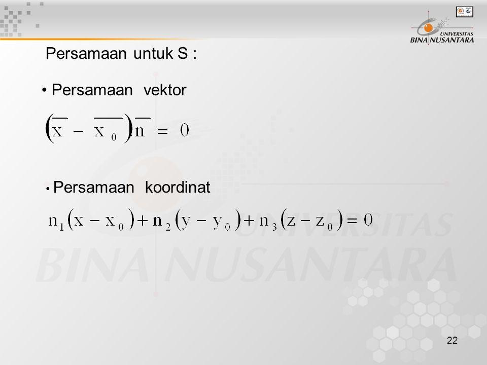 22 Persamaan untuk S : • Persamaan vektor • Persamaan koordinat