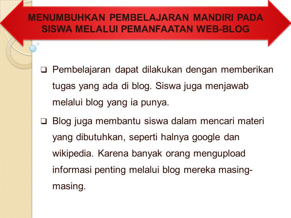  Pembelajaran dapat dilakukan dengan memberikan tugas yang ada di blog. Siswa juga menjawab melalui blog yang ia punya.  Blog juga membantu siswa da
