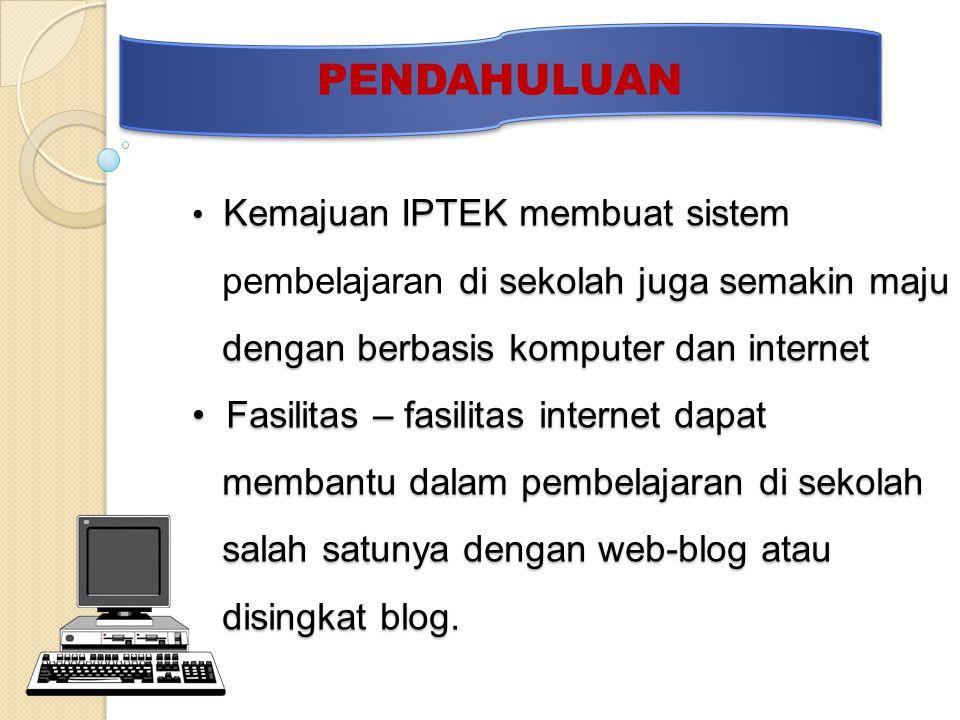 • Kemajuan IPTEK membuat sistem di sekolah juga semakin maju dengan berbasis komputer dan internet • Fasilitas – fasilitas internet dapat membantu dal