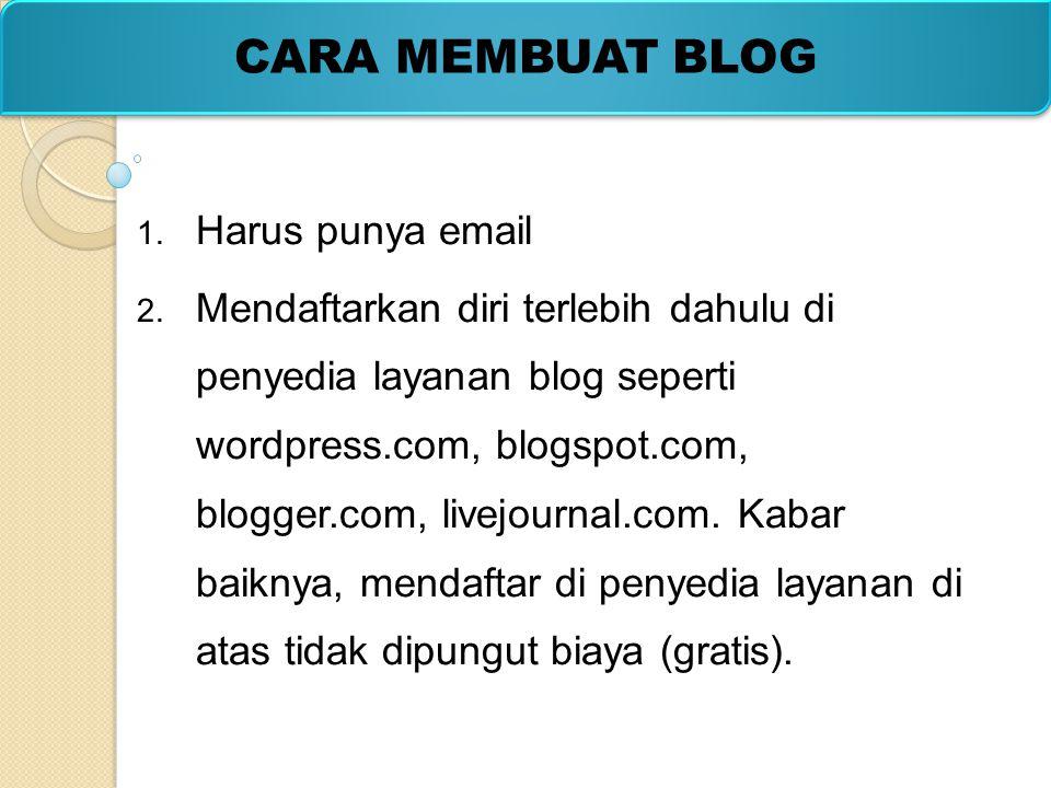 1. Harus punya email 2. Mendaftarkan diri terlebih dahulu di penyedia layanan blog seperti wordpress.com, blogspot.com, blogger.com, livejournal.com.