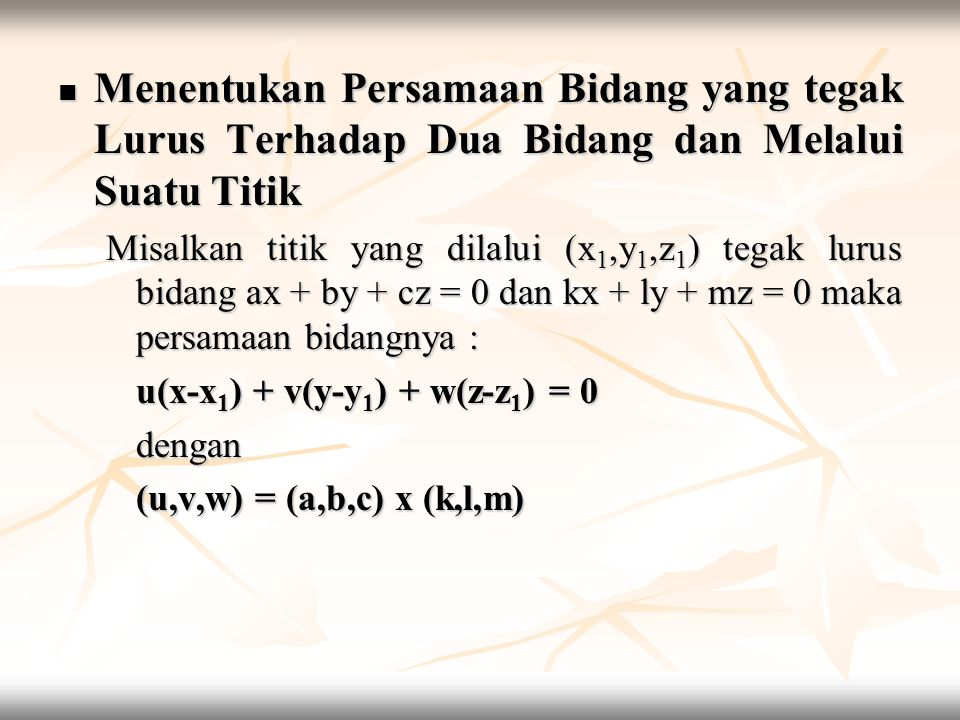  Menentukan Persamaan Bidang yang tegak Lurus Terhadap Dua Bidang dan Melalui Suatu Titik Misalkan titik yang dilalui (x 1,y 1,z 1 ) tegak lurus bida