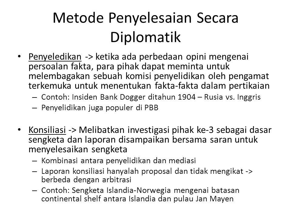 Metode Penyelesaian Secara Diplomatik • Penyeledikan -> ketika ada perbedaan opini mengenai persoalan fakta, para pihak dapat meminta untuk melembagak