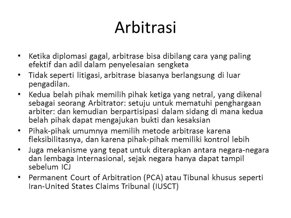 Arbitrasi • Ketika diplomasi gagal, arbitrase bisa dibilang cara yang paling efektif dan adil dalam penyelesaian sengketa • Tidak seperti litigasi, arbitrase biasanya berlangsung di luar pengadilan.