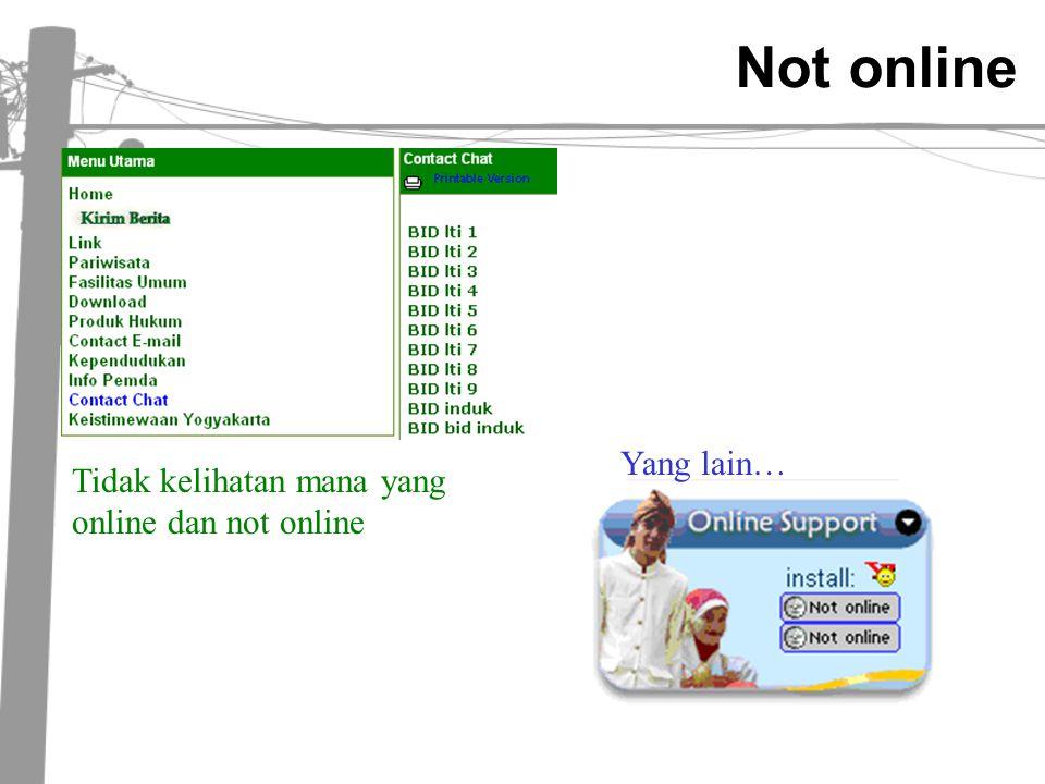 Not online Tidak kelihatan mana yang online dan not online Yang lain…