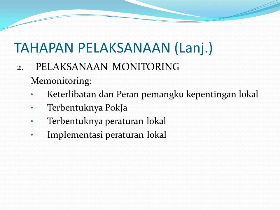 TAHAPAN PELAKSANAAN (Lanj.) 2. PELAKSANAAN MONITORING Memonitoring: • Keterlibatan dan Peran pemangku kepentingan lokal • Terbentuknya PokJa • Terbent