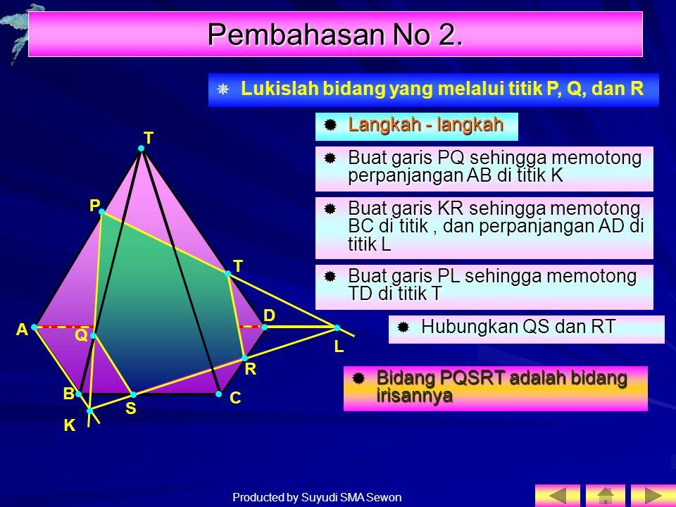 Producted by Suyudi SMA Sewon T A B C D P R  Lukislah bidang yang melalui titik P, Q, dan R Pembahasan No 2. LLLLangkah - langkah BBBBuat gar