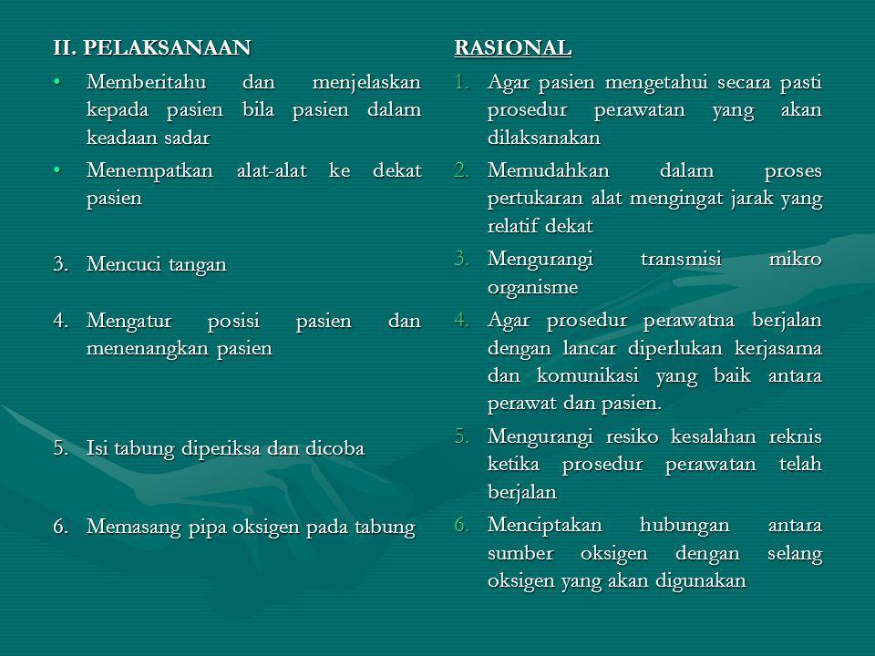 II. PELAKSANAAN •Memberitahu dan menjelaskan kepada pasien bila pasien dalam keadaan sadar •Menempatkan alat-alat ke dekat pasien 3.Mencuci tangan 4.M
