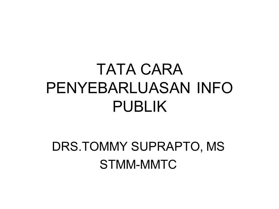 TATA CARA PENYEBARLUASAN INFO PUBLIK DRS.TOMMY SUPRAPTO, MS STMM-MMTC