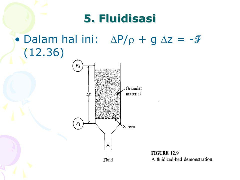 5. Fluidisasi •Dalam hal ini:P/ + g z = - F (12.36)