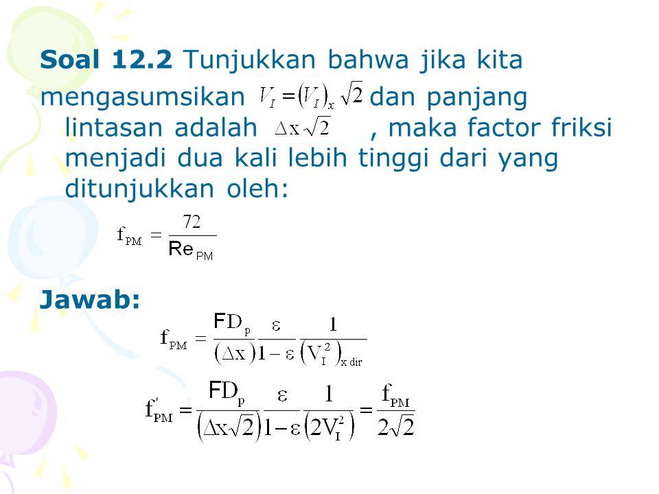 Soal 12.2 Tunjukkan bahwa jika kita mengasumsikan dan panjang lintasan adalah, maka factor friksi menjadi dua kali lebih tinggi dari yang ditunjukkan