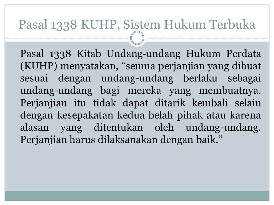 Pasal 1338 KUHP, Sistem Hukum Terbuka Pasal 1338 Kitab Undang-undang Hukum Perdata (KUHP) menyatakan, semua perjanjian yang dibuat sesuai dengan undang-undang berlaku sebagai undang-undang bagi mereka yang membuatnya.