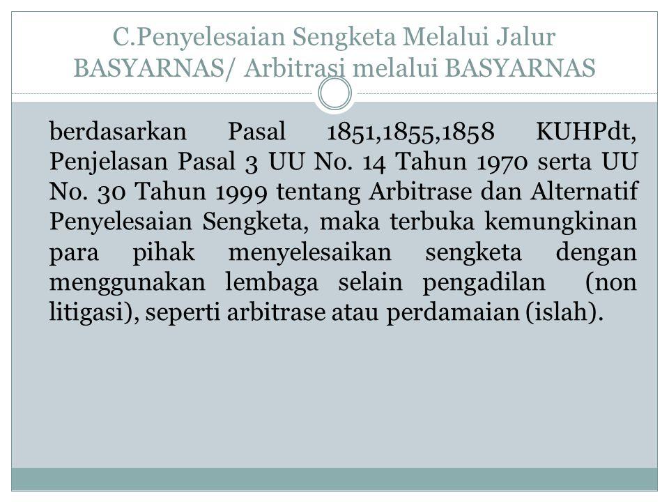 C.Penyelesaian Sengketa Melalui Jalur BASYARNAS/ Arbitrasi melalui BASYARNAS berdasarkan Pasal 1851,1855,1858 KUHPdt, Penjelasan Pasal 3 UU No.