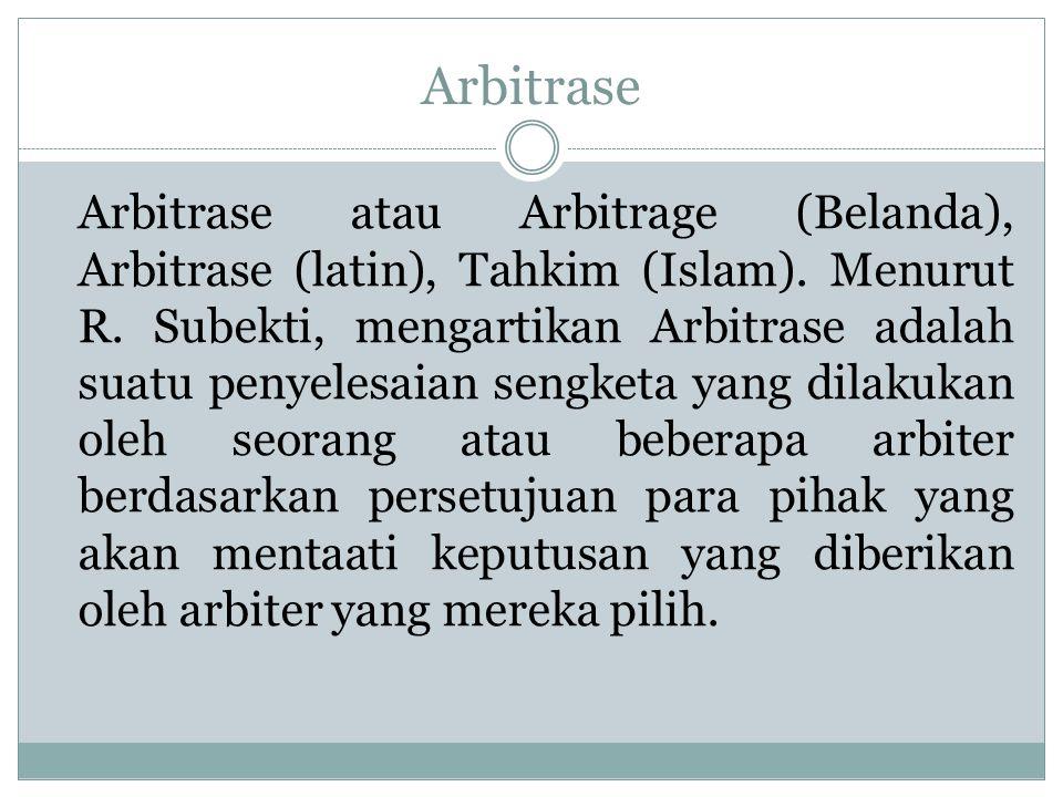 Arbitrase Arbitrase atau Arbitrage (Belanda), Arbitrase (latin), Tahkim (Islam).