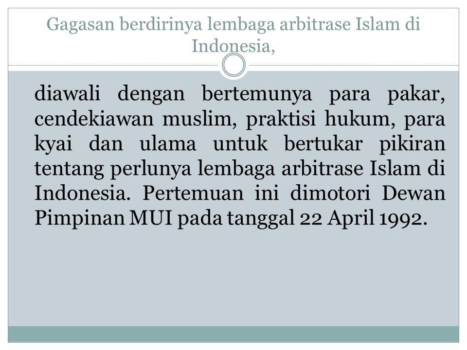 Gagasan berdirinya lembaga arbitrase Islam di Indonesia, diawali dengan bertemunya para pakar, cendekiawan muslim, praktisi hukum, para kyai dan ulama untuk bertukar pikiran tentang perlunya lembaga arbitrase Islam di Indonesia.