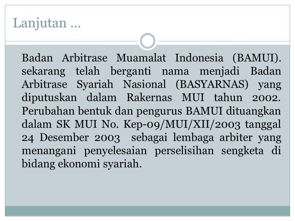 Lanjutan … Badan Arbitrase Muamalat Indonesia (BAMUI).