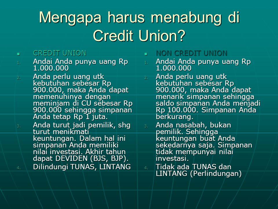 Mengapa harus menabung di Credit Union. CREDIT UNION 1.