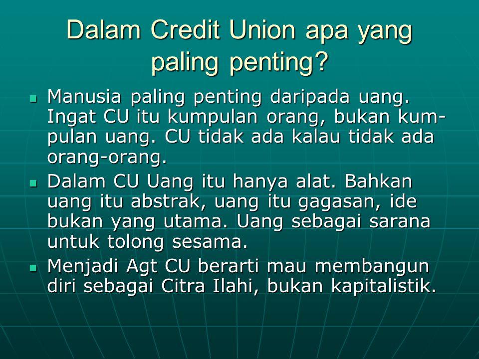 Dalam Credit Union apa yang paling penting. Manusia paling penting daripada uang.