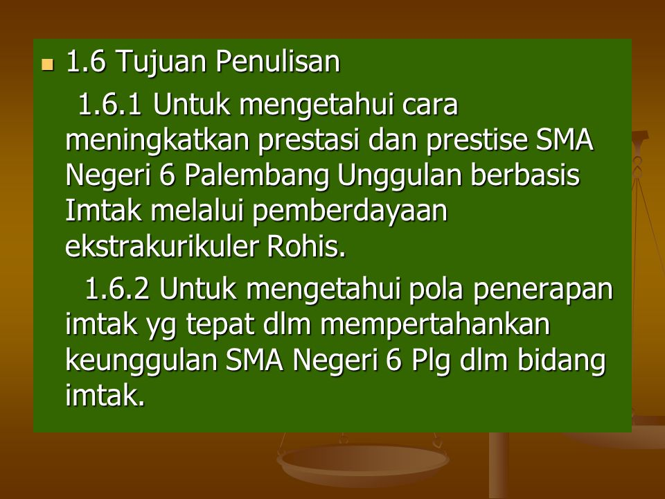  1.6 Tujuan Penulisan 1.6.1 Untuk mengetahui cara meningkatkan prestasi dan prestise SMA Negeri 6 Palembang Unggulan berbasis Imtak melalui pemberdayaan ekstrakurikuler Rohis.