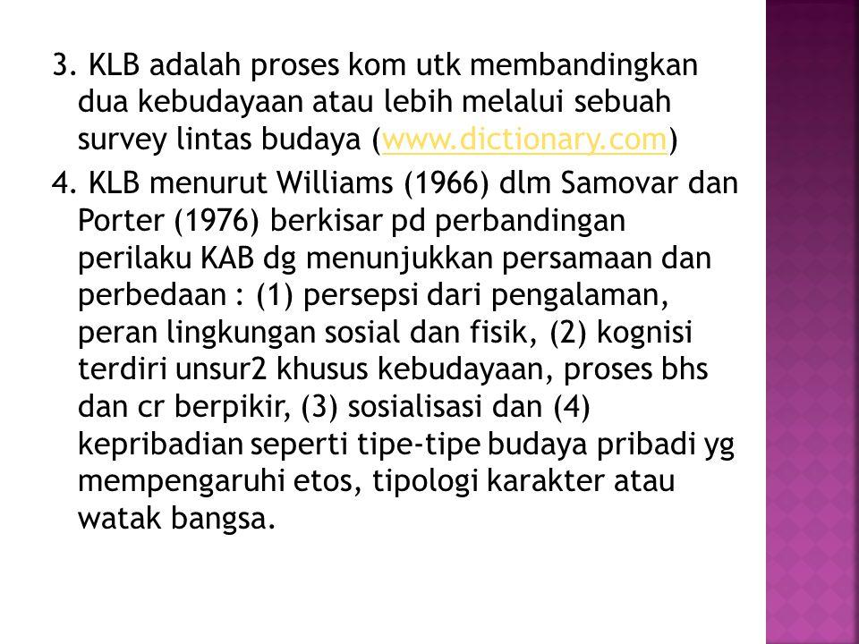 3. KLB adalah proses kom utk membandingkan dua kebudayaan atau lebih melalui sebuah survey lintas budaya (www.dictionary.com)www.dictionary.com 4. KLB