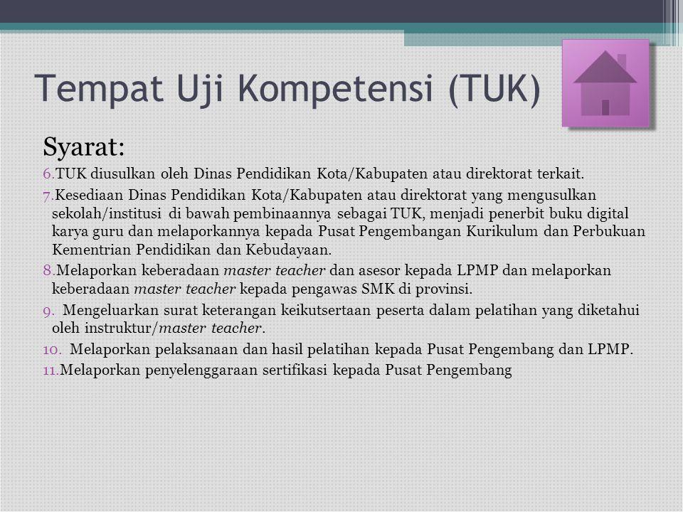 Tempat Uji Kompetensi (TUK) Syarat: 6.TUK diusulkan oleh Dinas Pendidikan Kota/Kabupaten atau direktorat terkait. 7.Kesediaan Dinas Pendidikan Kota/Ka