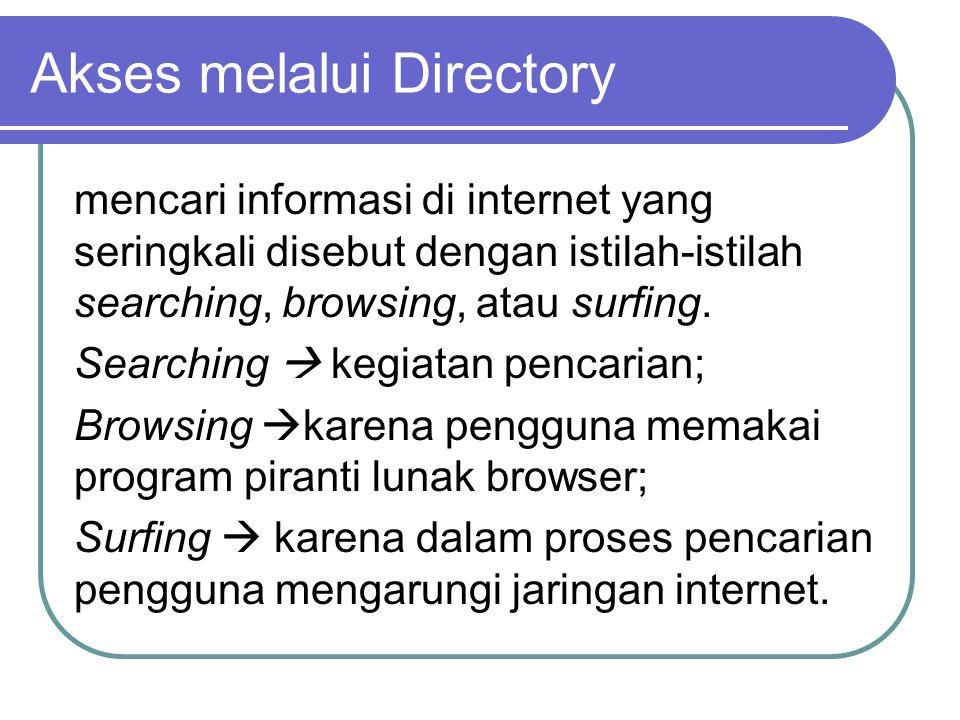 Akses melalui Directory mencari informasi di internet yang seringkali disebut dengan istilah-istilah searching, browsing, atau surfing. Searching  ke