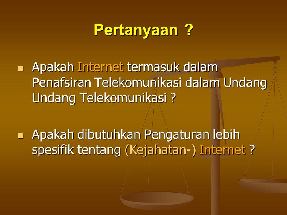 Pertanyaan ?  Apakah Internet termasuk dalam Penafsiran Telekomunikasi dalam Undang Undang Telekomunikasi ?  Apakah dibutuhkan Pengaturan lebih spes