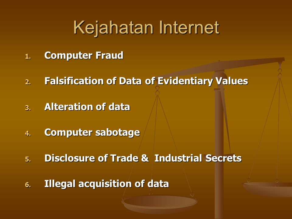 Kejahatan Internet 1.Computer Fraud 2. Falsification of Data of Evidentiary Values 3.