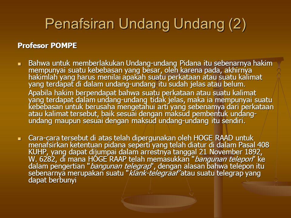 Penafsiran Undang Undang (2) Profesor POMPE  Bahwa untuk memberlakukan Undang-undang Pidana itu sebenarnya hakim mempunyai suatu kebebasan yang besar
