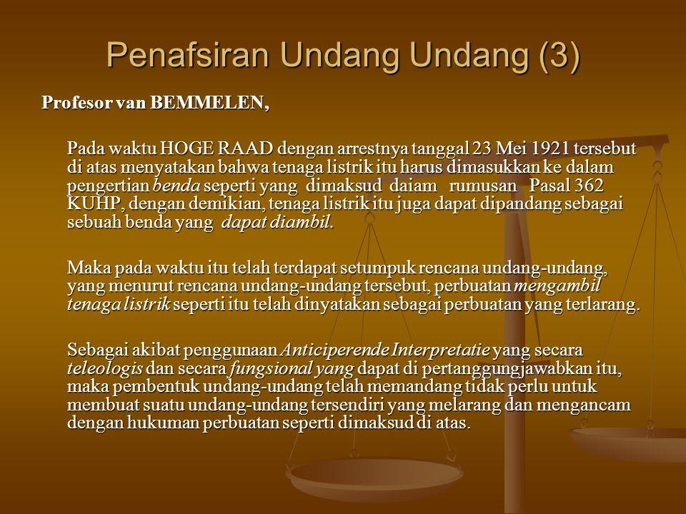 Penafsiran Undang Undang (3) Profesor van BEMMELEN, Pada waktu HOGE RAAD dengan arrestnya tanggal 23 Mei 1921 tersebut di atas menyatakan bahwa tenaga