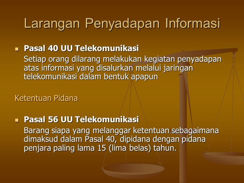 Larangan Penyadapan Informasi  Pasal 40 UU Telekomunikasi Setiap orang dilarang melakukan kegiatan penyadapan atas informasi yang disalurkan melalui