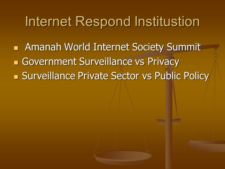 Internet Respond Institustion  Amanah World Internet Society Summit  Government Surveillance vs Privacy  Surveillance Private Sector vs Public Policy