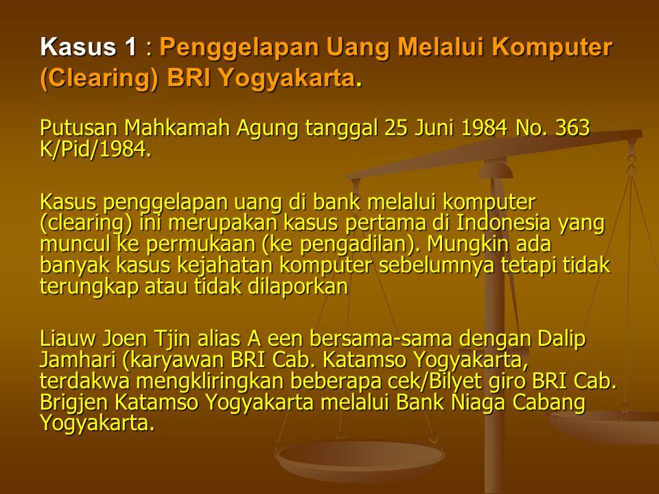 Kasus 1 : Penggelapan Uang Melalui Komputer (Clearing) BRI Yogyakarta. Putusan Mahkamah Agung tanggal 25 Juni 1984 No. 363 K/Pid/1984. Kasus penggelap