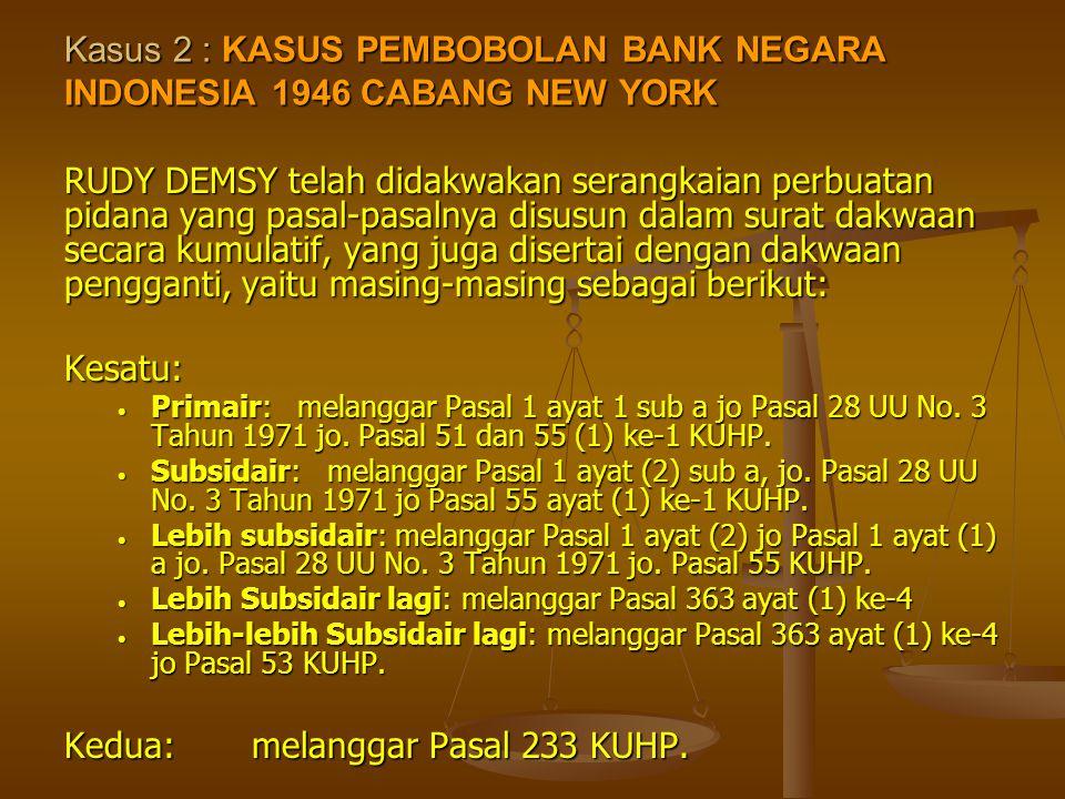 Kasus 2 : KASUS PEMBOBOLAN BANK NEGARA INDONESIA 1946 CABANG NEW YORK RUDY DEMSY telah didakwakan serangkaian perbuatan pidana yang pasal-pasalnya dis
