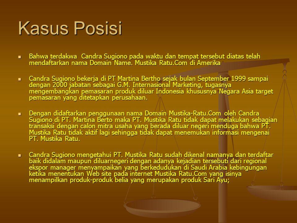 Kasus Posisi  Bahwa terdakwa Candra Sugiono pada waktu dan tempat tersebut diatas telah mendaftarkan nama Domain Name. Mustika Ratu.Com di Amerika 