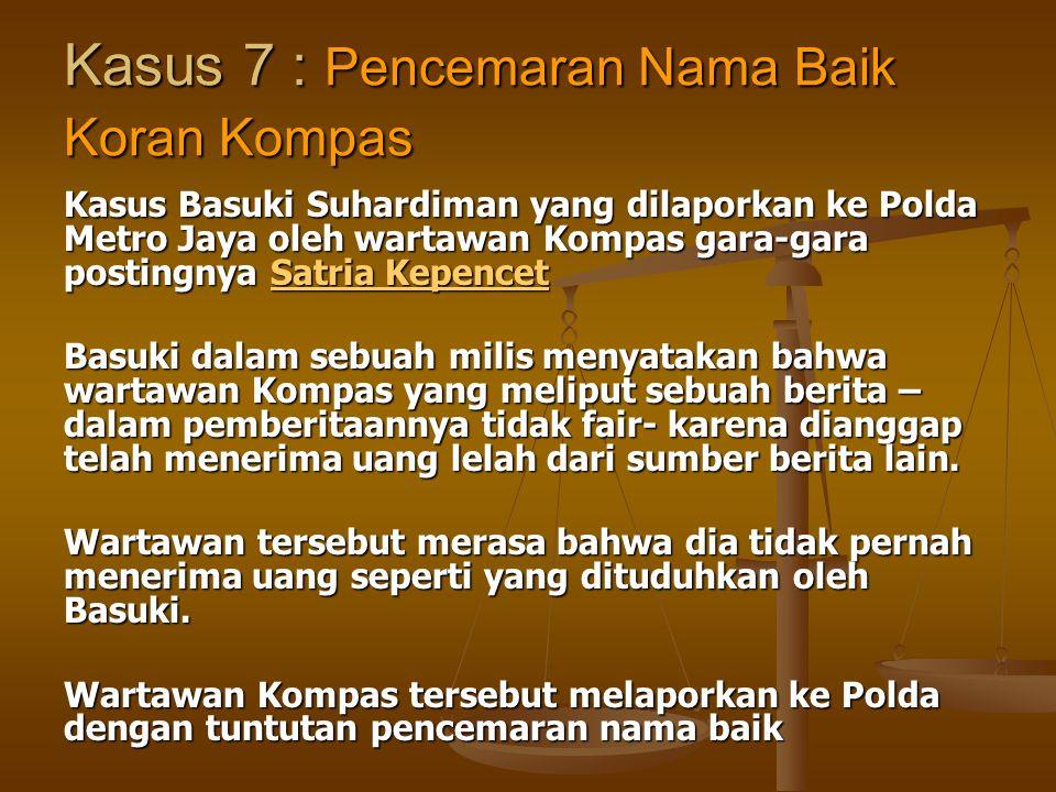 Kasus 7 : Pencemaran Nama Baik Koran Kompas Kasus Basuki Suhardiman yang dilaporkan ke Polda Metro Jaya oleh wartawan Kompas gara-gara postingnya Satr