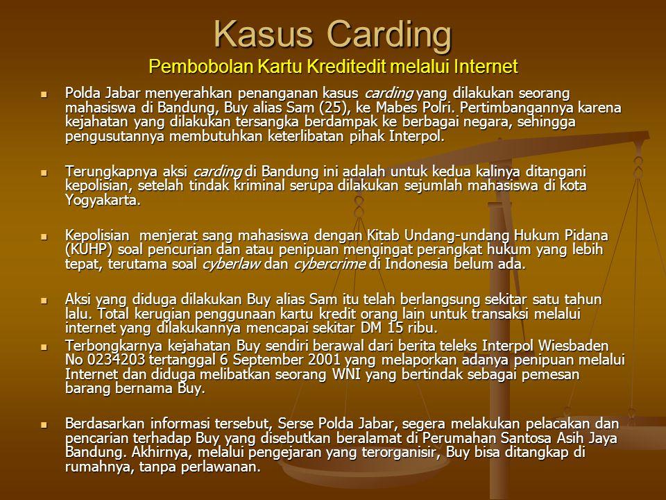 Kasus Carding Pembobolan Kartu Kreditedit melalui Internet  Polda Jabar menyerahkan penanganan kasus carding yang dilakukan seorang mahasiswa di Band