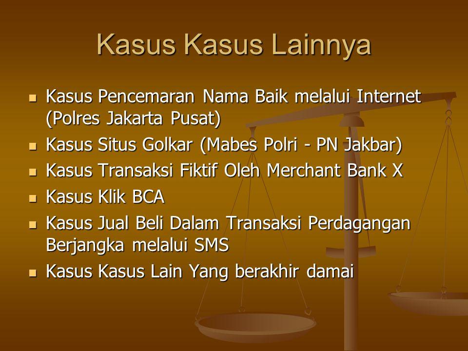 Kasus Kasus Lainnya  Kasus Pencemaran Nama Baik melalui Internet (Polres Jakarta Pusat)  Kasus Situs Golkar (Mabes Polri - PN Jakbar)  Kasus Transa