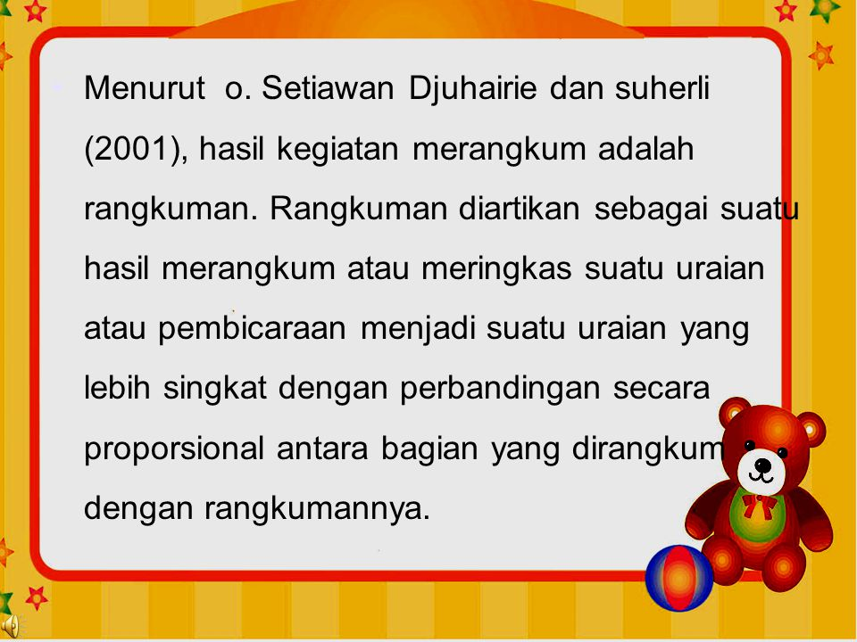 •Menurut o. Setiawan Djuhairie dan suherli (2001), hasil kegiatan merangkum adalah rangkuman. Rangkuman diartikan sebagai suatu hasil merangkum atau m