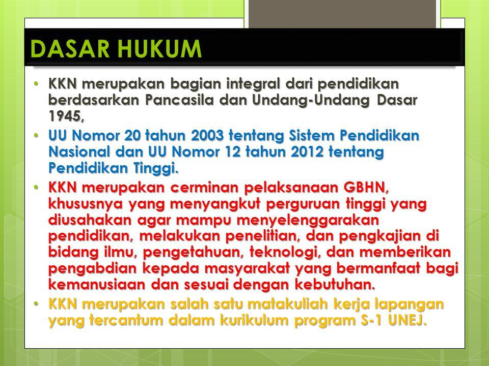 • KKN merupakan bagian integral dari pendidikan berdasarkan Pancasila dan Undang-Undang Dasar 1945, • UU Nomor 20 tahun 2003 tentang Sistem Pendidikan
