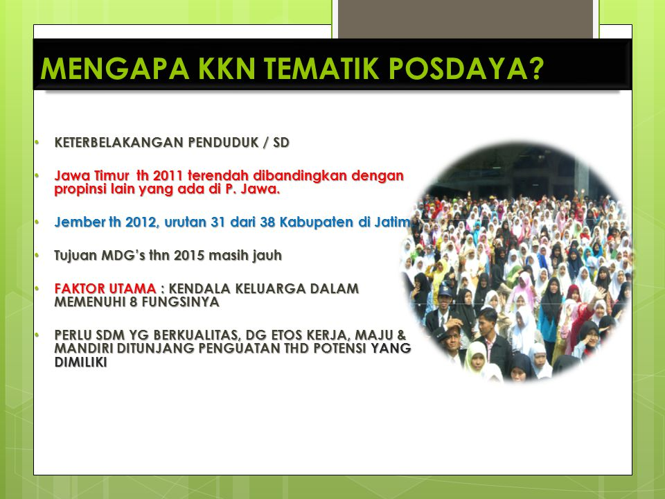 • KETERBELAKANGAN PENDUDUK / SD • Jawa Timur th 2011 terendah dibandingkan dengan propinsi lain yang ada di P. Jawa. • Jember th 2012, urutan 31 dari