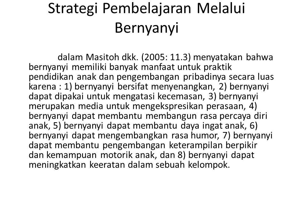 Strategi Pembelajaran Melalui Bernyanyi • Honig, dalam Masitoh dkk.