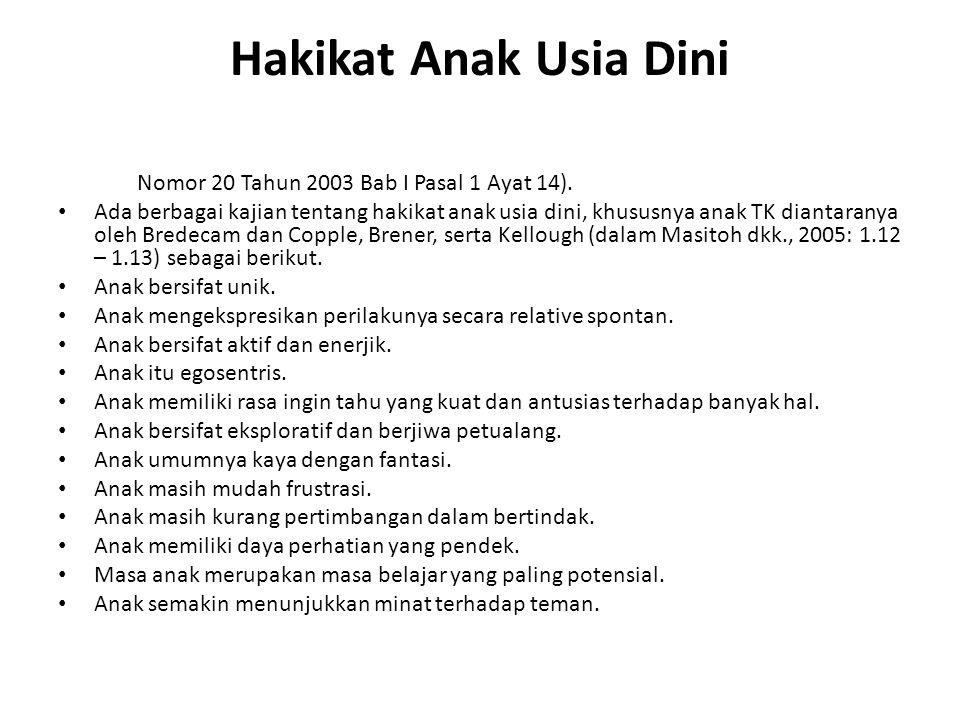 Hakikat Anak Usia Dini • (UU Nomor 20 Tahun 2003 Bab I Pasal 1 Ayat 14).