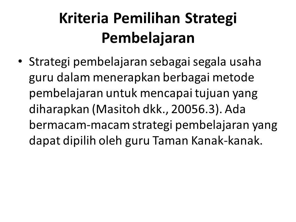 Kriteria Pemilihan Strategi Pembelajaran • Strategi pembelajaran sebagai segala usaha guru dalam menerapkan berbagai metode pembelajaran untuk mencapai tujuan yang diharapkan (Masitoh dkk., 20056.3).