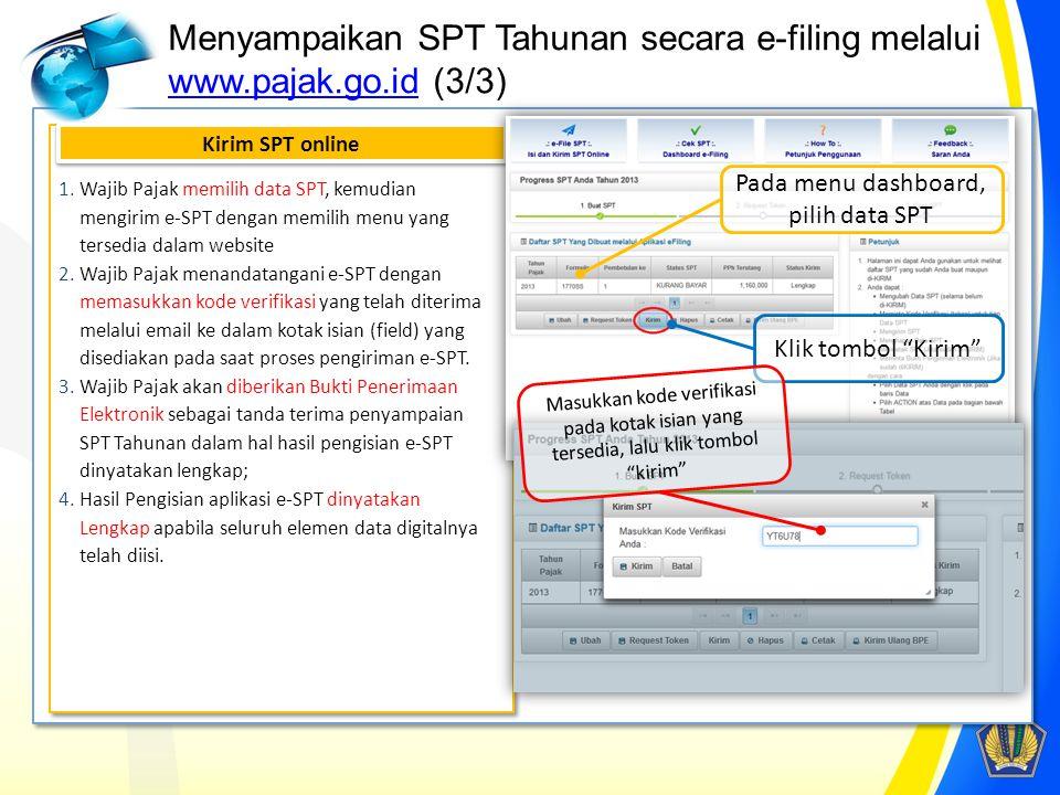 Menyampaikan SPT Tahunan secara e-filing melalui www.pajak.go.id (3/3) www.pajak.go.id 1.Wajib Pajak memilih data SPT, kemudian mengirim e-SPT dengan