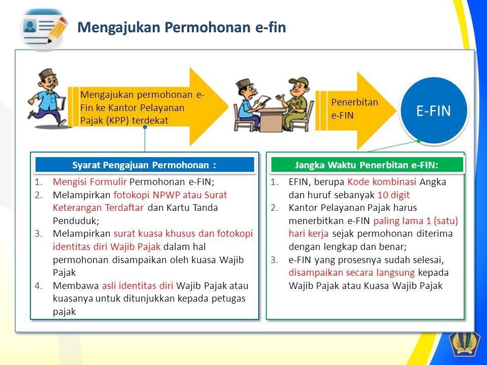 Mengajukan permohonan e- Fin ke Kantor Pelayanan Pajak (KPP) terdekat 1.Mengisi Formulir Permohonan e-FIN; 2.Melampirkan fotokopi NPWP atau Surat Kete