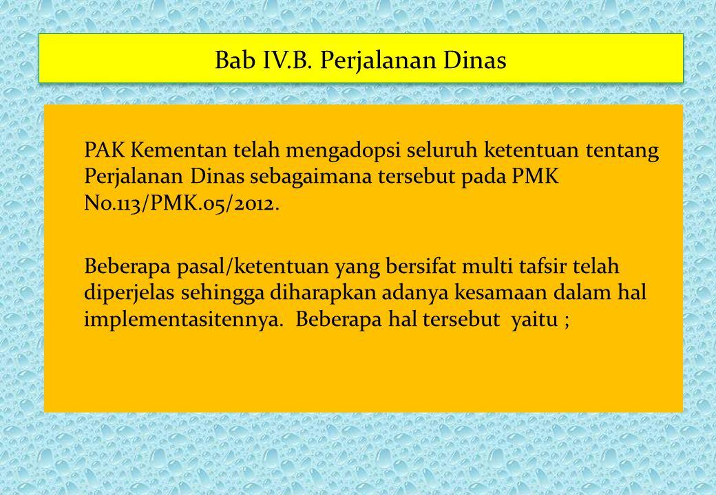 Bab IV.B. Perjalanan Dinas PAK Kementan telah mengadopsi seluruh ketentuan tentang Perjalanan Dinas sebagaimana tersebut pada PMK No.113/PMK.05/2012.