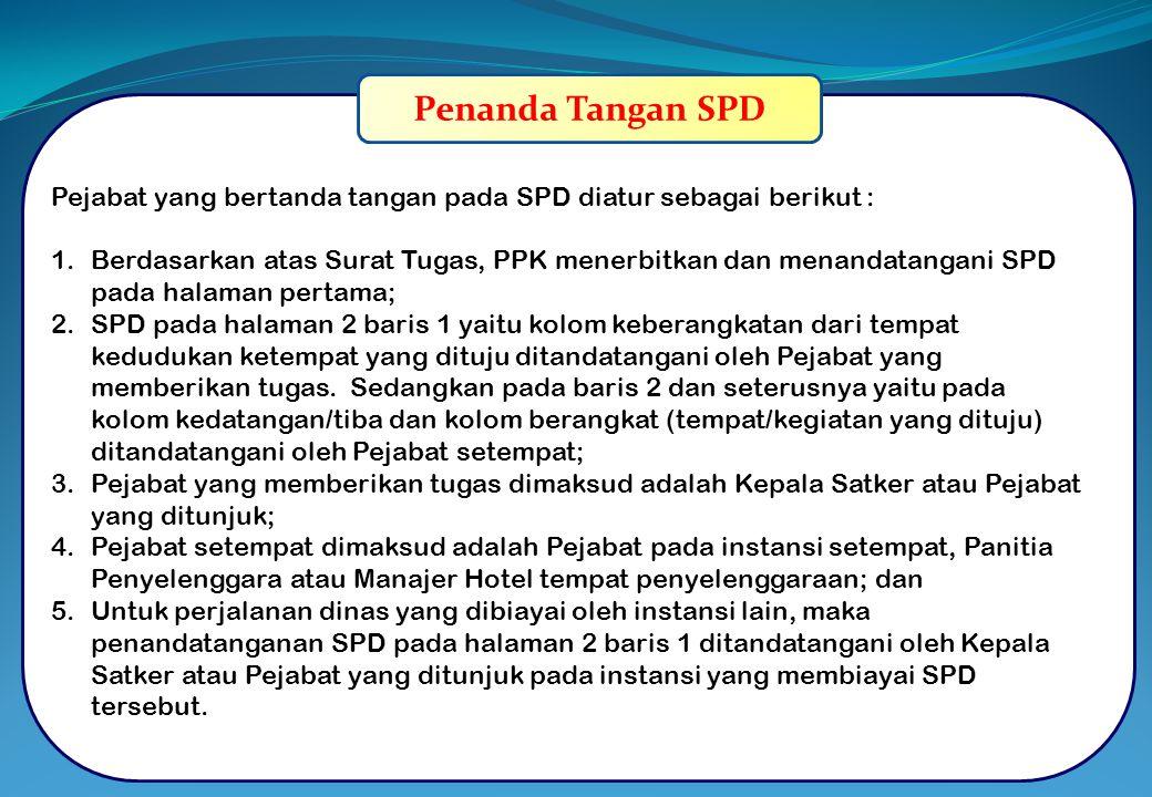 Penanda Tangan SPD Pejabat yang bertanda tangan pada SPD diatur sebagai berikut : 1.Berdasarkan atas Surat Tugas, PPK menerbitkan dan menandatangani S