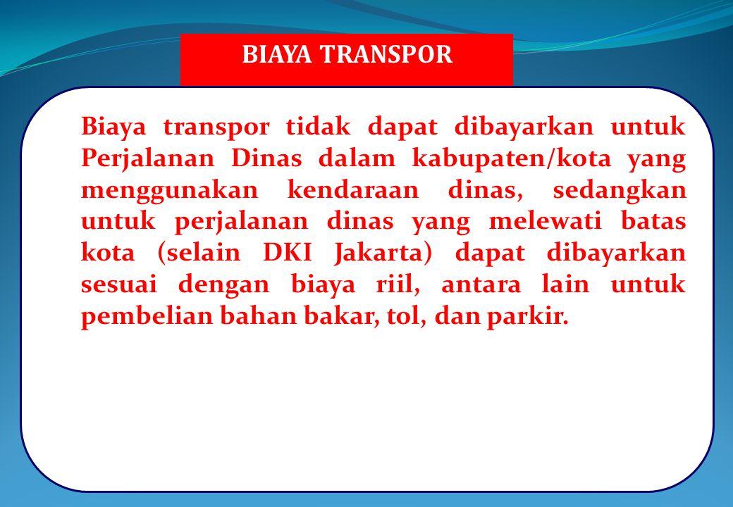BIAYA TRANSPOR Biaya transpor tidak dapat dibayarkan untuk Perjalanan Dinas dalam kabupaten/kota yang menggunakan kendaraan dinas, sedangkan untuk per