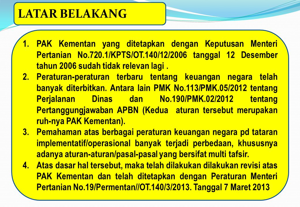 LATAR BELAKANG 1.PAK Kementan yang ditetapkan dengan Keputusan Menteri Pertanian No.720.1/KPTS/OT.140/12/2006 tanggal 12 Desember tahun 2006 sudah tid