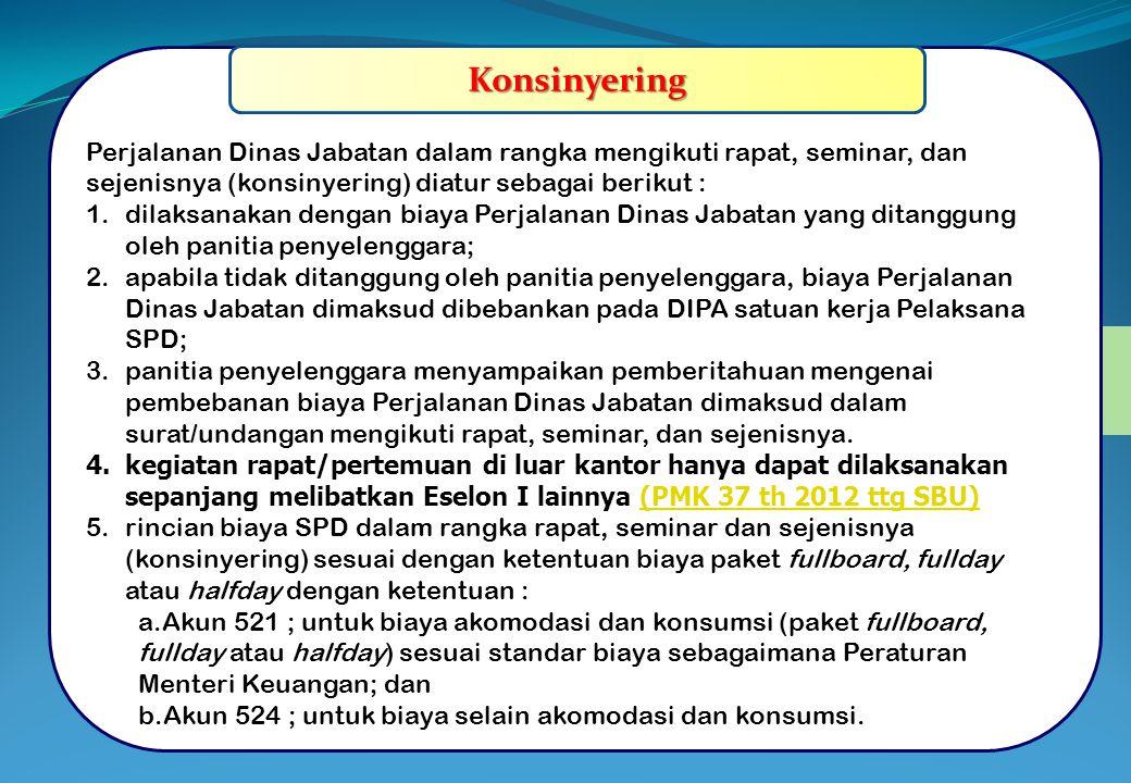 BIAYA PERJALANAN DINAS JABATAN.....(7) Konsinyering Perjalanan Dinas Jabatan dalam rangka mengikuti rapat, seminar, dan sejenisnya (konsinyering) diat